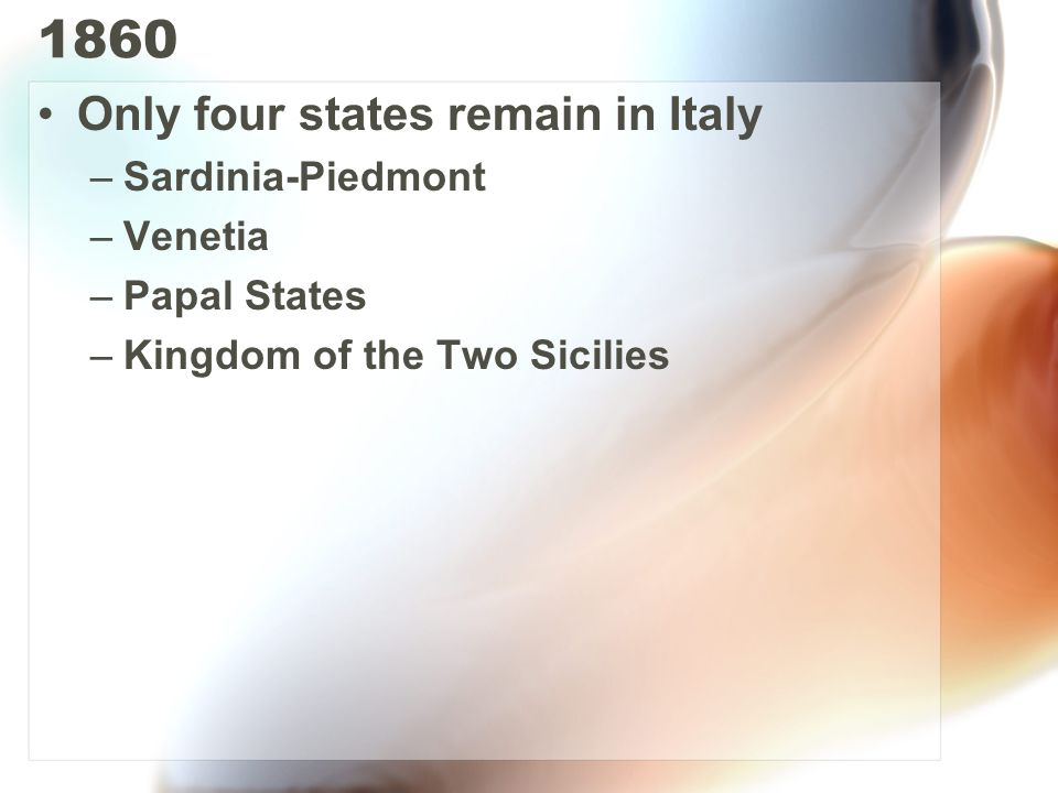 1860 Only four states remain in Italy Sardinia-Piedmont Venetia