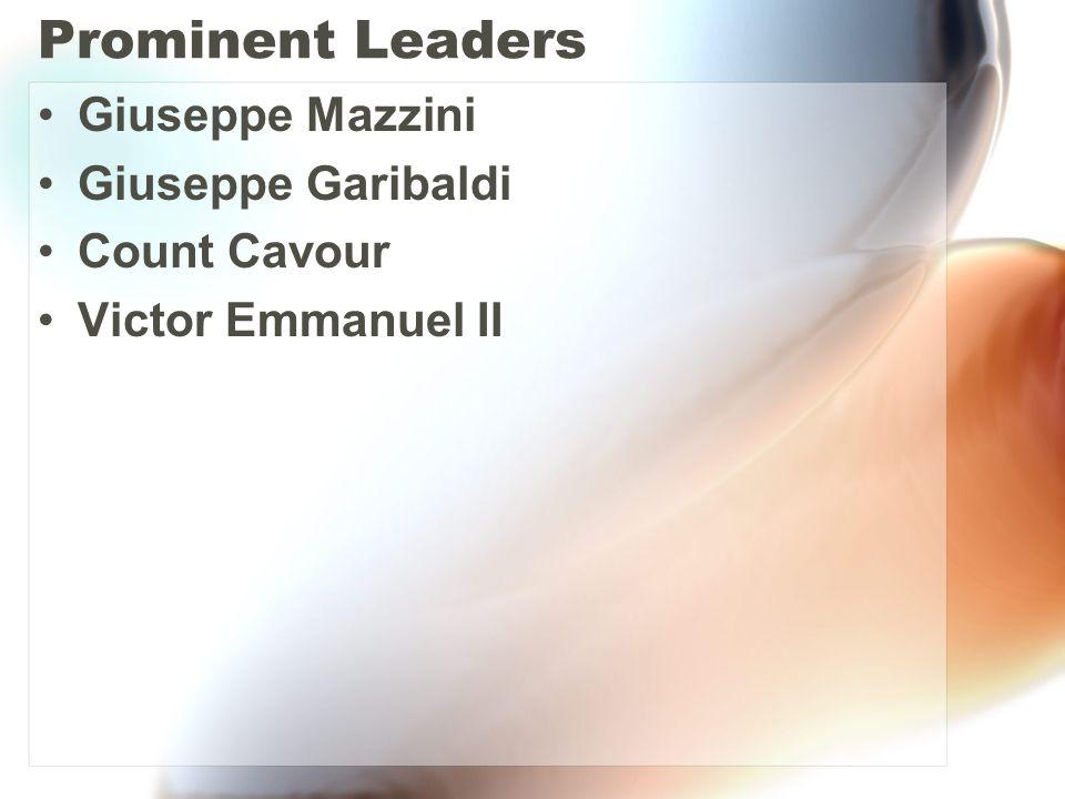 Prominent Leaders Giuseppe Mazzini Giuseppe Garibaldi Count Cavour