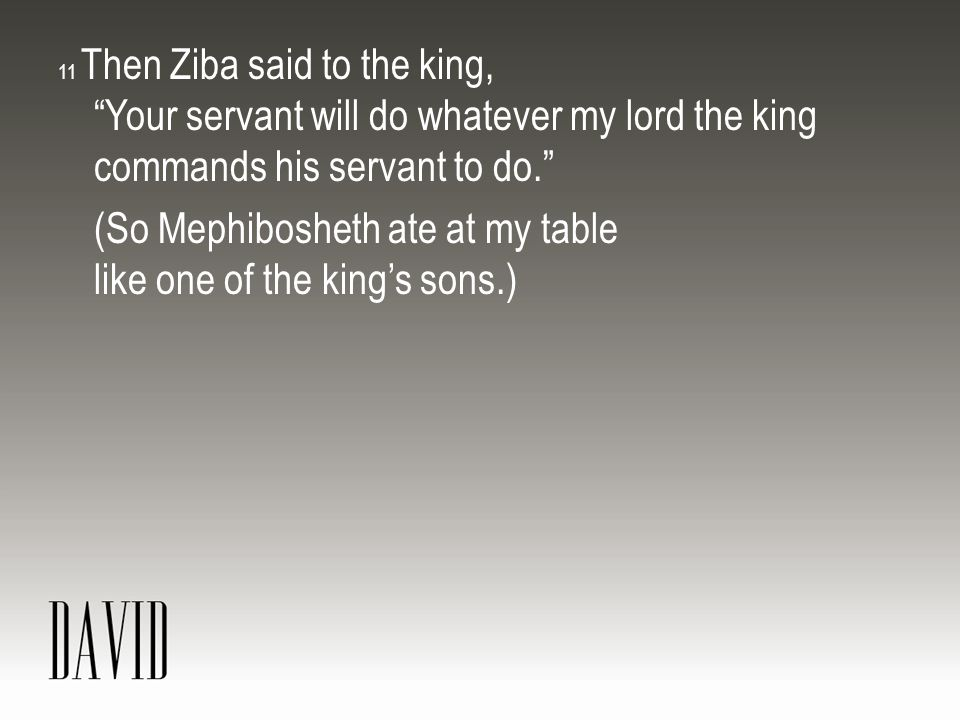 (So Mephibosheth ate at my table like one of the king's sons.)