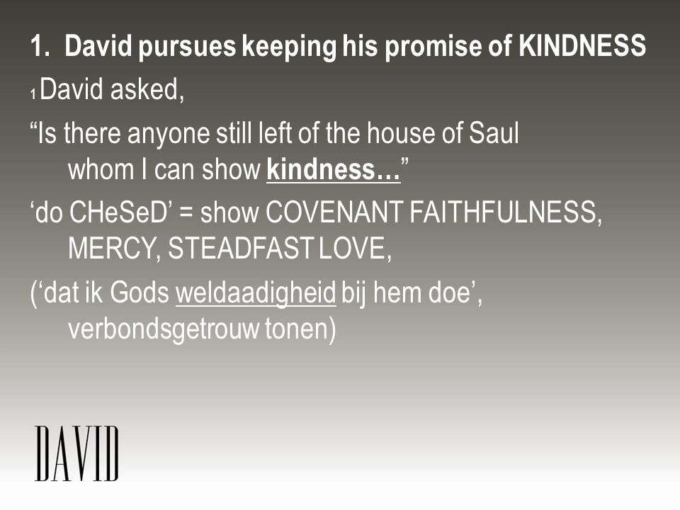 1. David pursues keeping his promise of KINDNESS