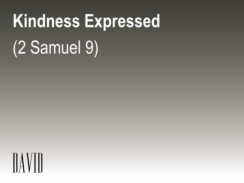 Kindness Expressed (2 Samuel 9)