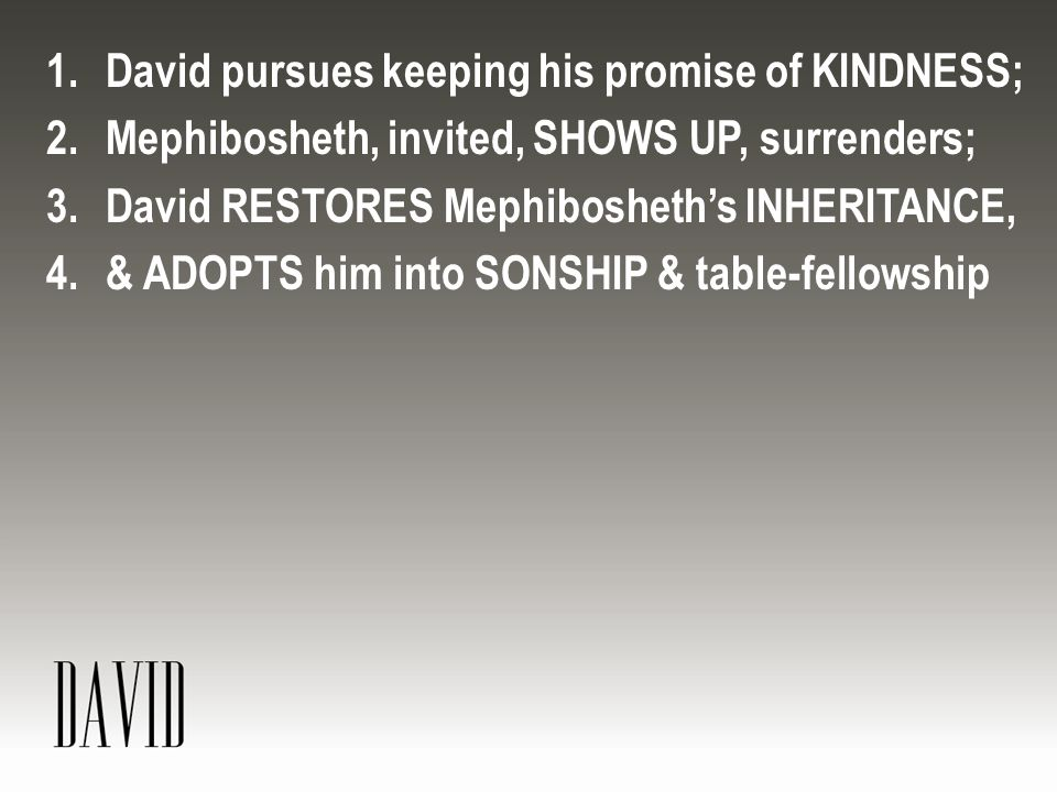 David pursues keeping his promise of KINDNESS;