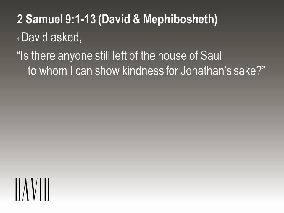 2 Samuel 9:1-13 (David & Mephibosheth)