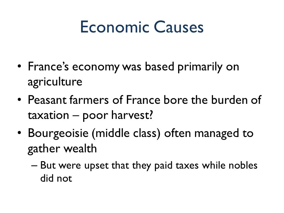 Economic Causes France's economy was based primarily on agriculture