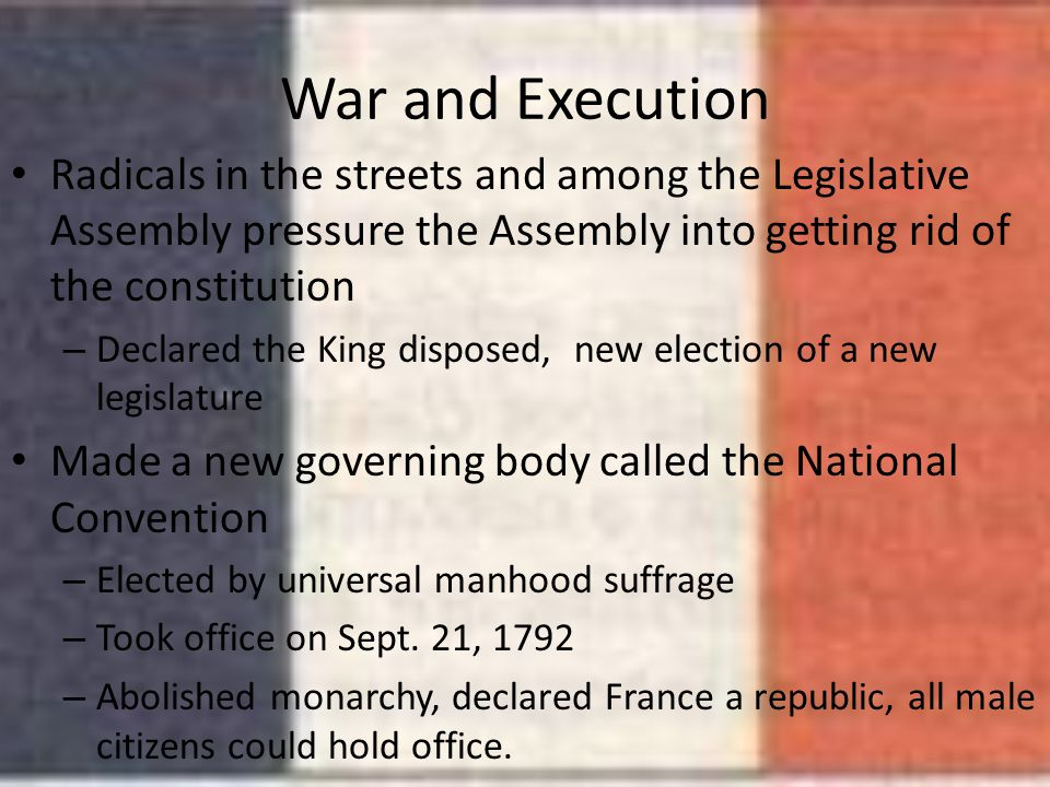 War and Execution Radicals in the streets and among the Legislative Assembly pressure the Assembly into getting rid of the constitution.