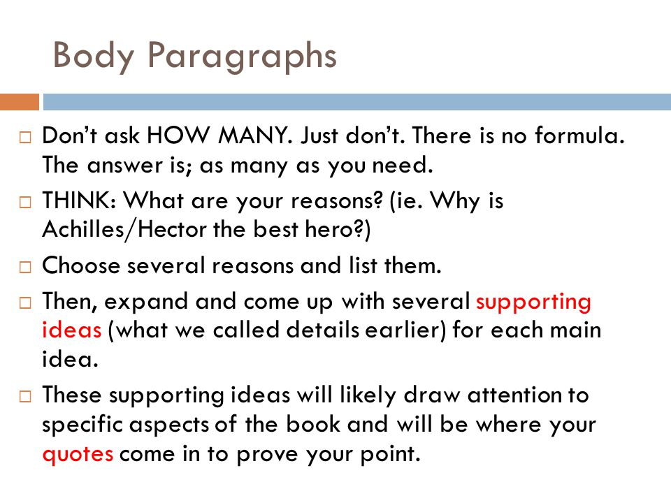 Body Paragraphs Don't ask HOW MANY. Just don't. There is no formula. The answer is; as many as you need.