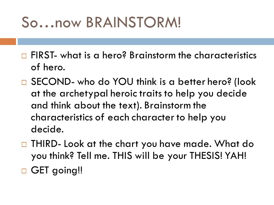 So…now BRAINSTORM! FIRST- what is a hero Brainstorm the characteristics of hero.