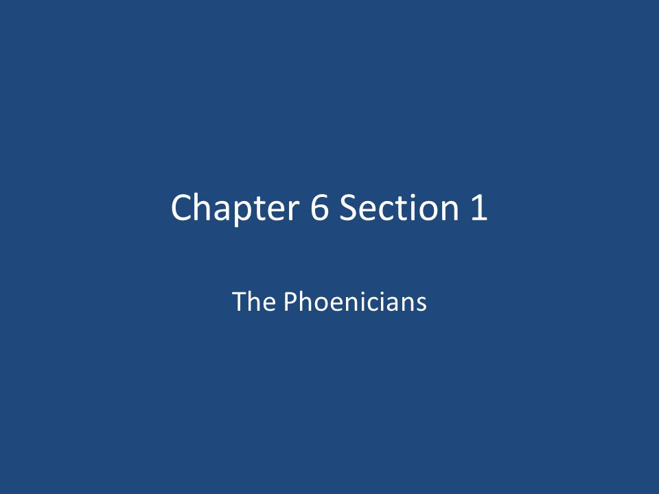 Chapter 6 Section 1 The Phoenicians