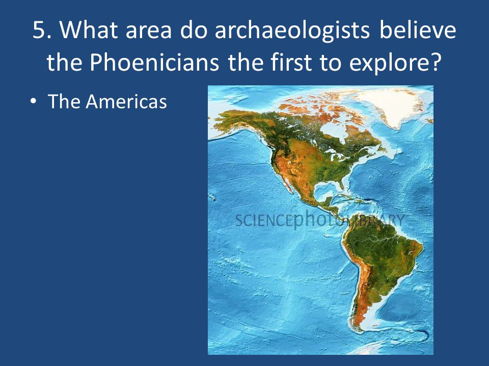 5. What area do archaeologists believe the Phoenicians the first to explore