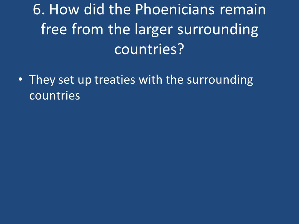 6. How did the Phoenicians remain free from the larger surrounding countries