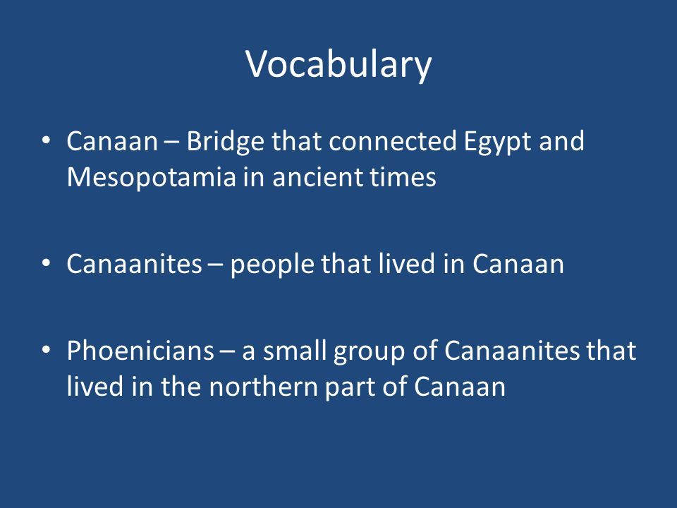 Vocabulary Canaan – Bridge that connected Egypt and Mesopotamia in ancient times. Canaanites – people that lived in Canaan.