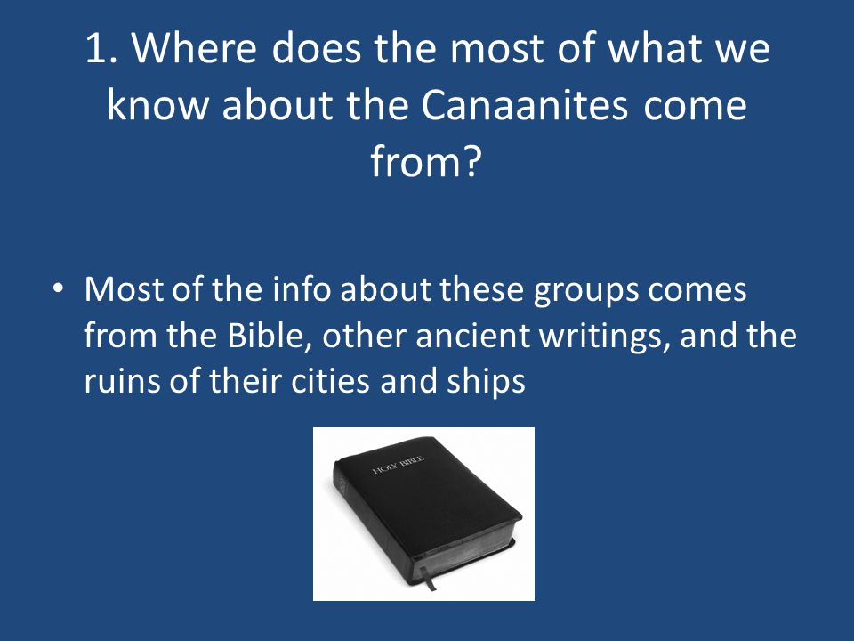 1. Where does the most of what we know about the Canaanites come from