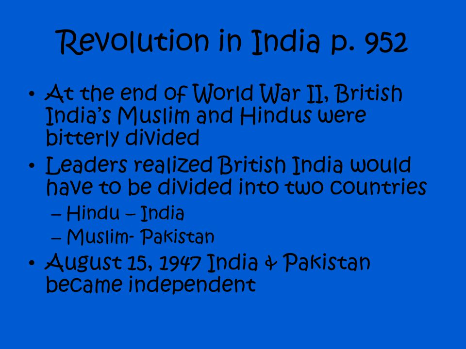 Revolution in India p. 952 At the end of World War II, British India's Muslim and Hindus were bitterly divided.