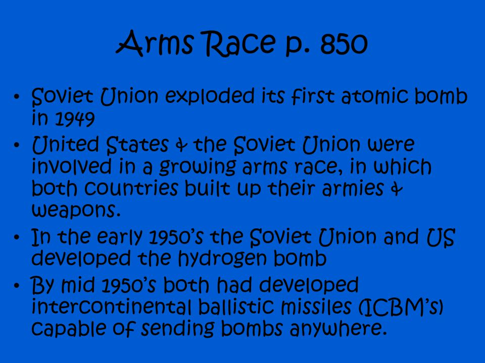 Arms Race p. 850 Soviet Union exploded its first atomic bomb in 1949
