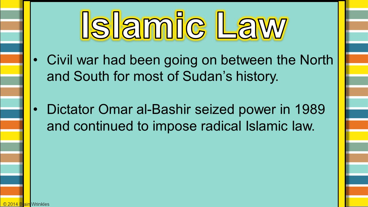 Islamic Law Civil war had been going on between the North and South for most of Sudan's history.