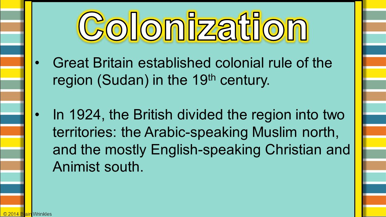 Colonization Great Britain established colonial rule of the region (Sudan) in the 19th century.