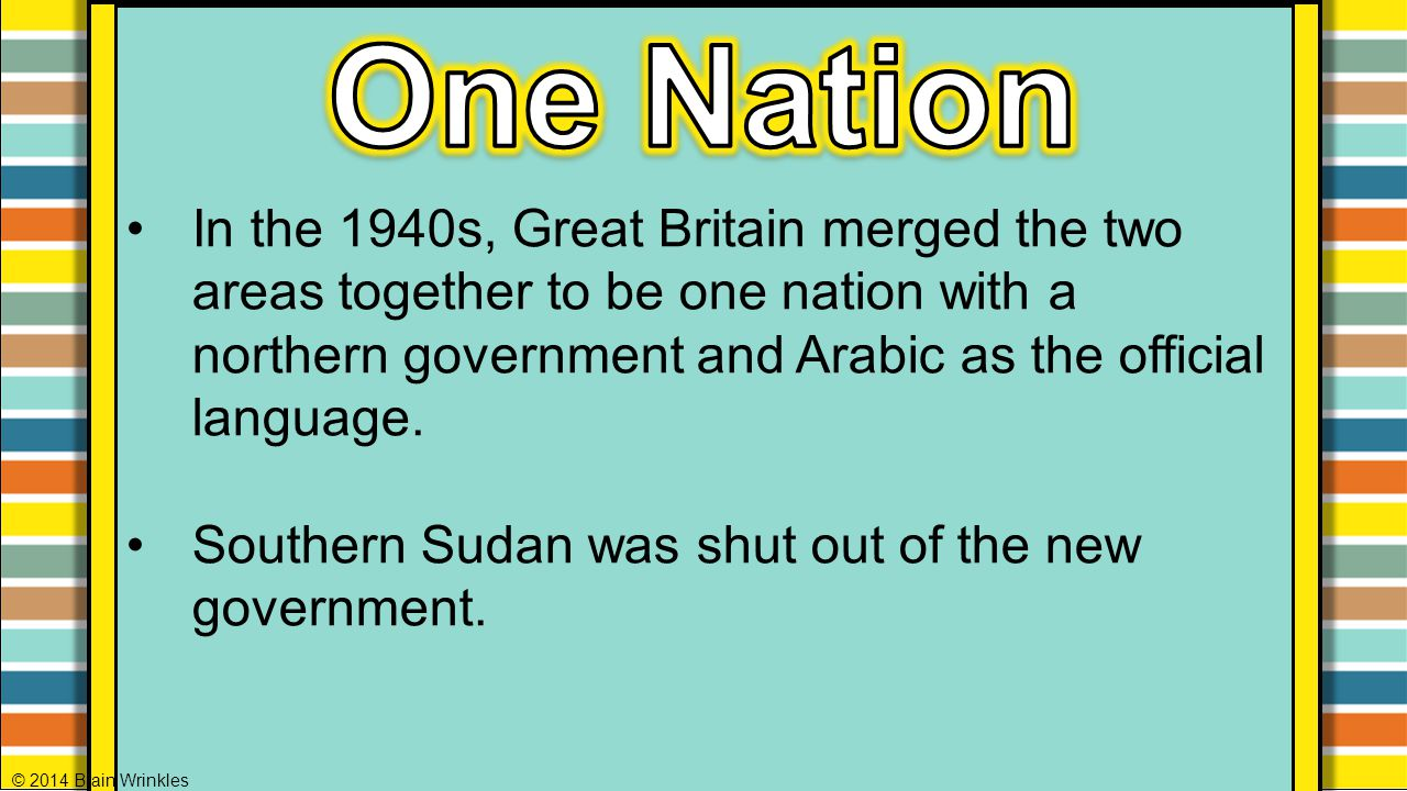 One Nation In the 1940s, Great Britain merged the two areas together to be one nation with a northern government and Arabic as the official language.