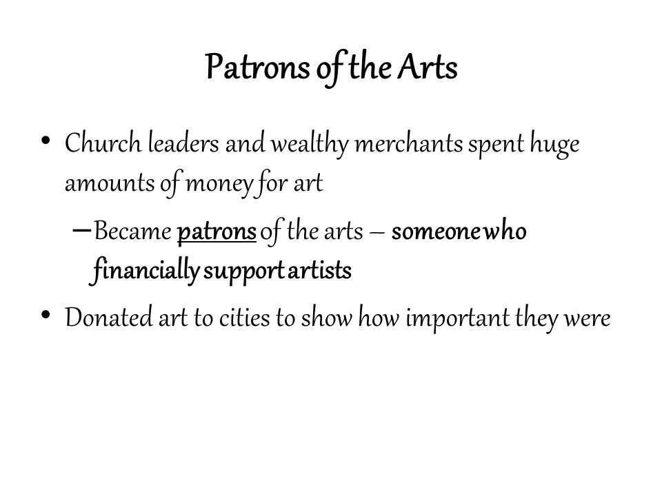 Patrons of the Arts Church leaders and wealthy merchants spent huge amounts of money for art.