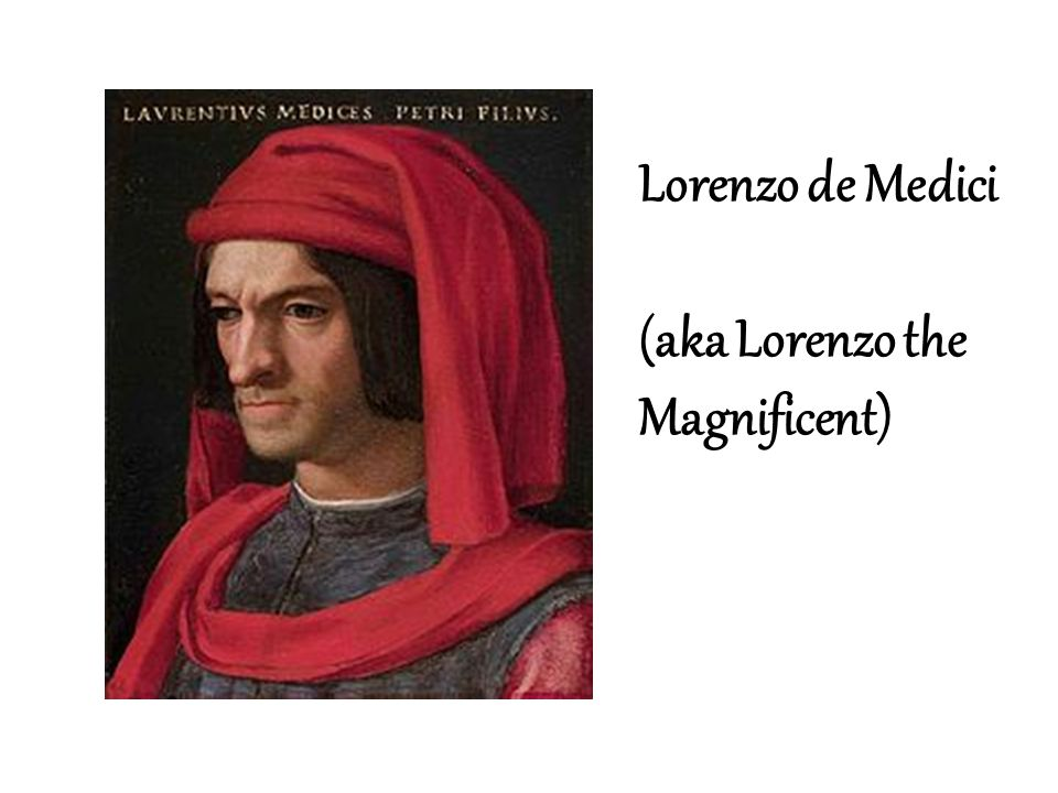 Lorenzo de Medici (aka Lorenzo the Magnificent)