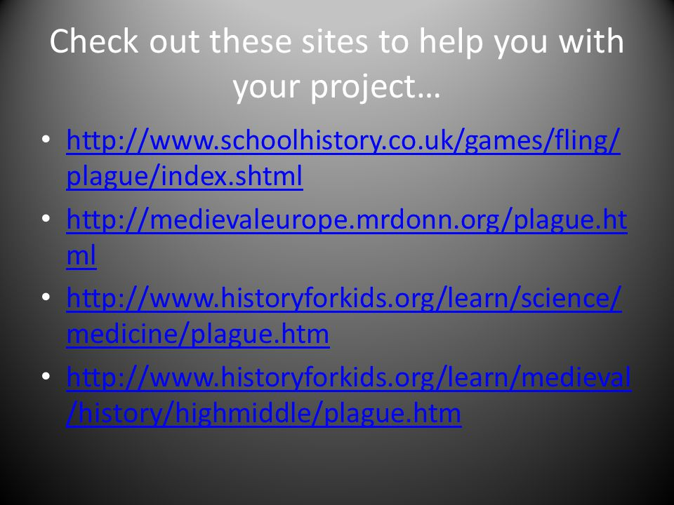 Check out these sites to help you with your project…