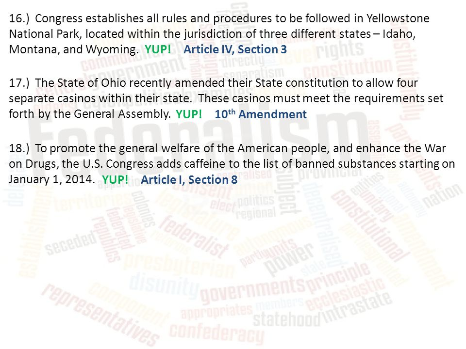 16.) Congress establishes all rules and procedures to be followed in Yellowstone National Park, located within the jurisdiction of three different states – Idaho, Montana, and Wyoming.