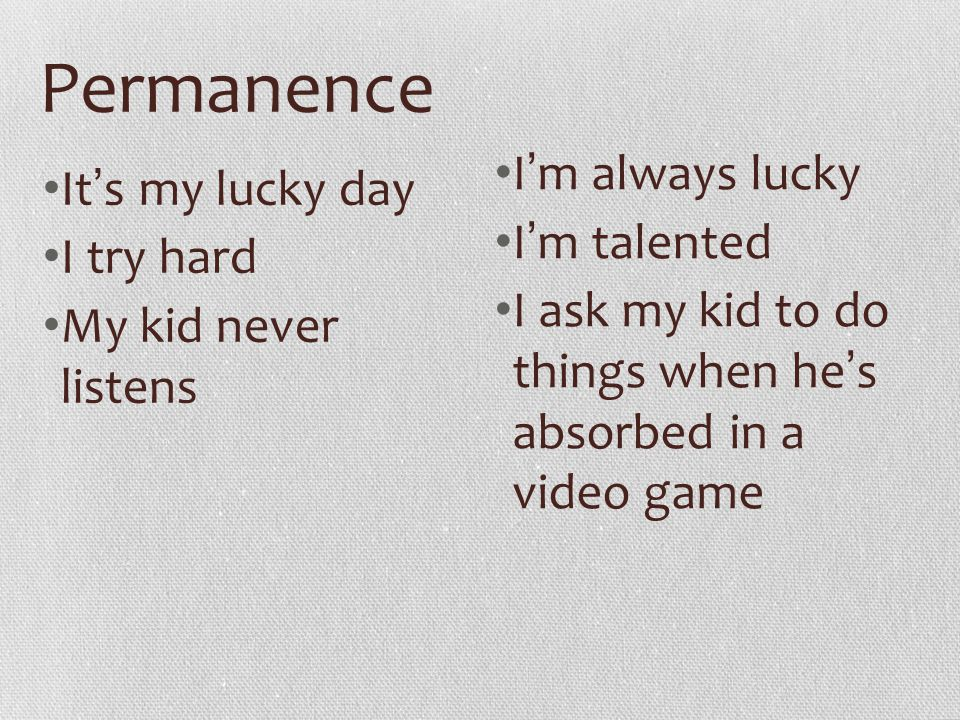 Permanence I'm always lucky It's my lucky day I'm talented I try hard