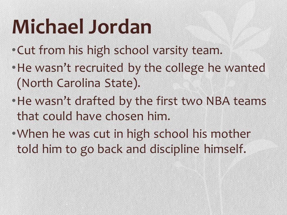 Michael Jordan Cut from his high school varsity team.
