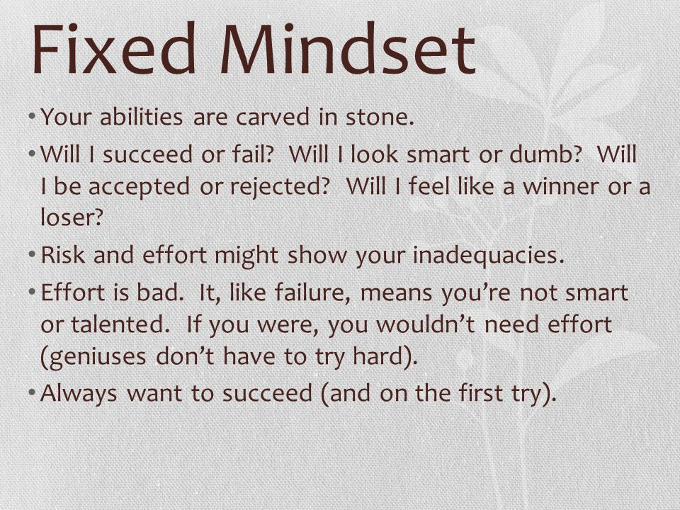 Fixed Mindset Your abilities are carved in stone.