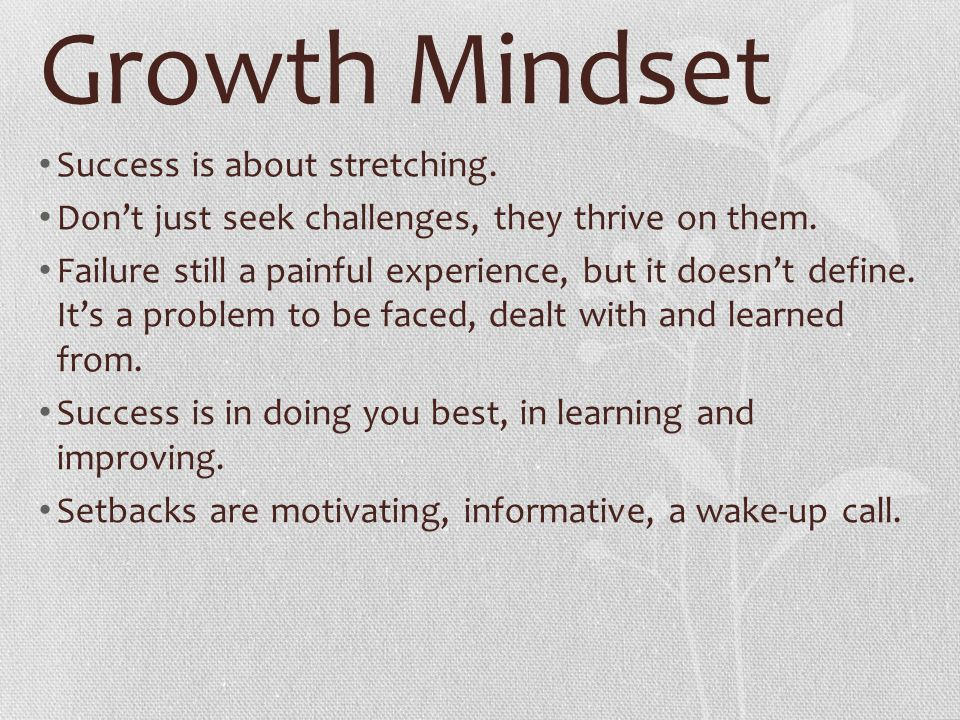 Growth Mindset Success is about stretching.