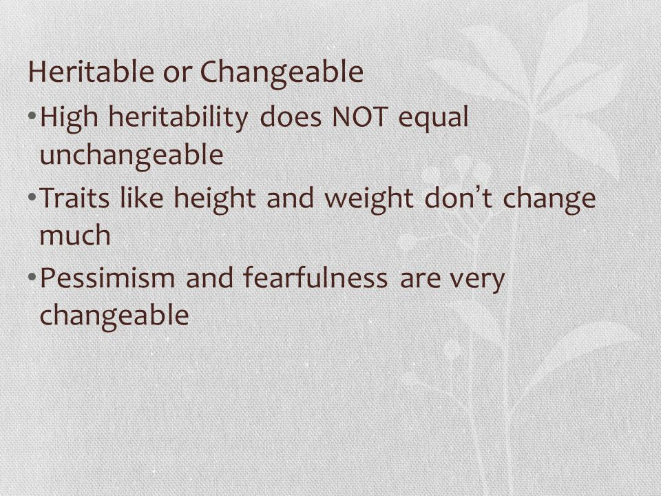 Heritable or Changeable