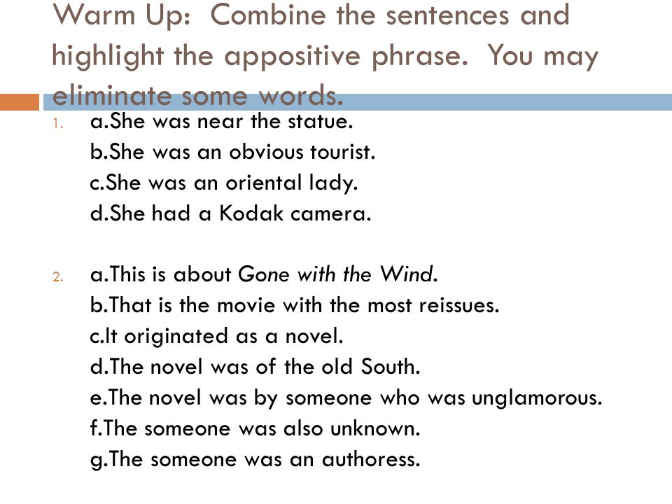 Warm Up: Combine the sentences and highlight the appositive phrase