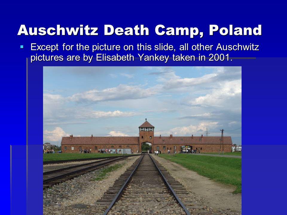 Auschwitz Death Camp, Poland