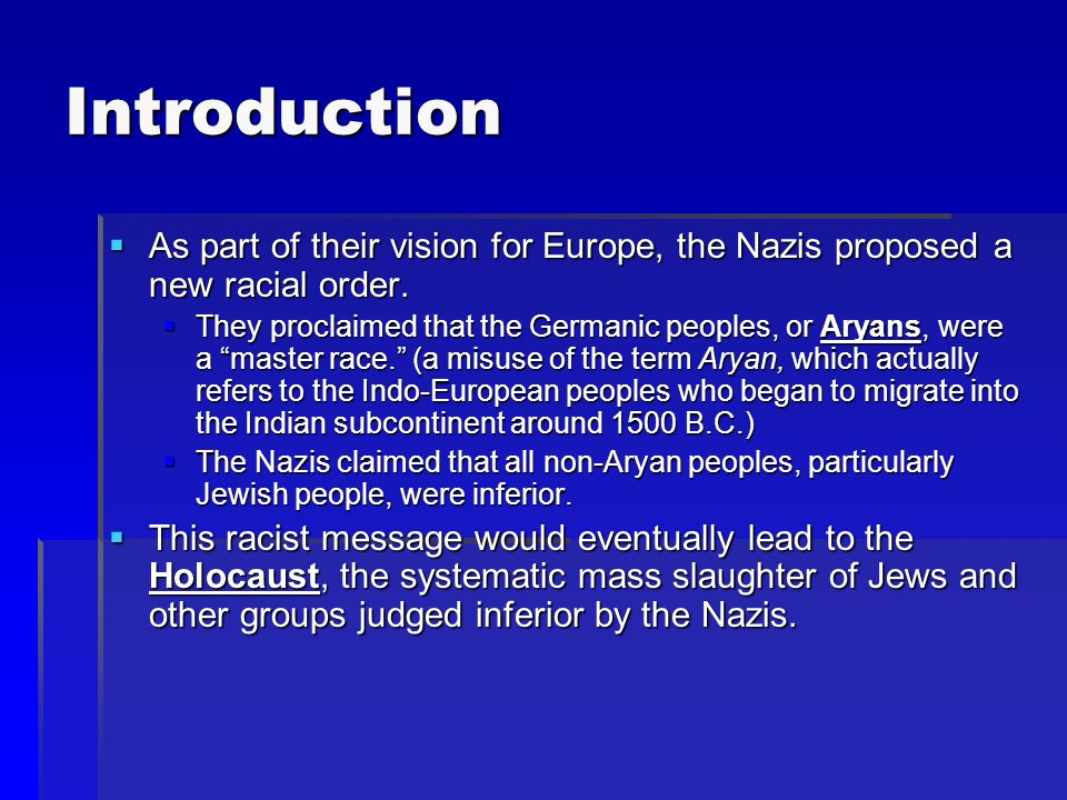 Introduction As part of their vision for Europe, the Nazis proposed a new racial order.