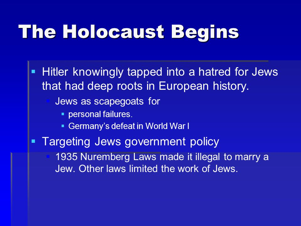 The Holocaust Begins Hitler knowingly tapped into a hatred for Jews that had deep roots in European history.