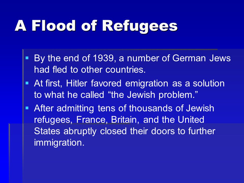 A Flood of Refugees By the end of 1939, a number of German Jews had fled to other countries.