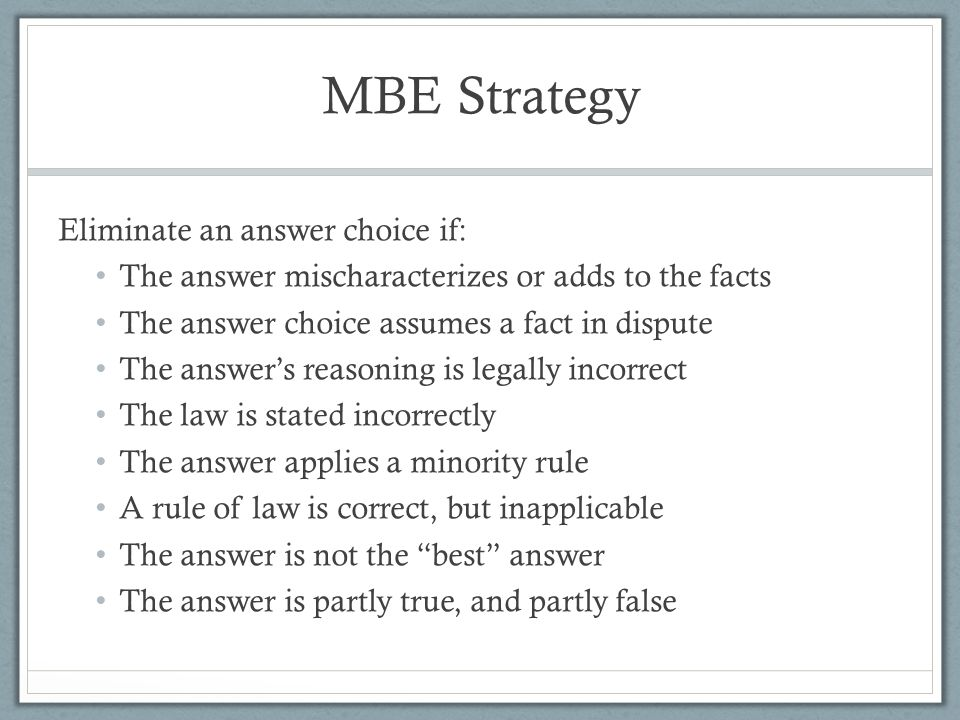 MBE Strategy Eliminate an answer choice if: