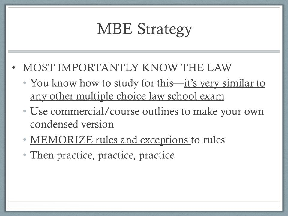 MBE Strategy MOST IMPORTANTLY KNOW THE LAW