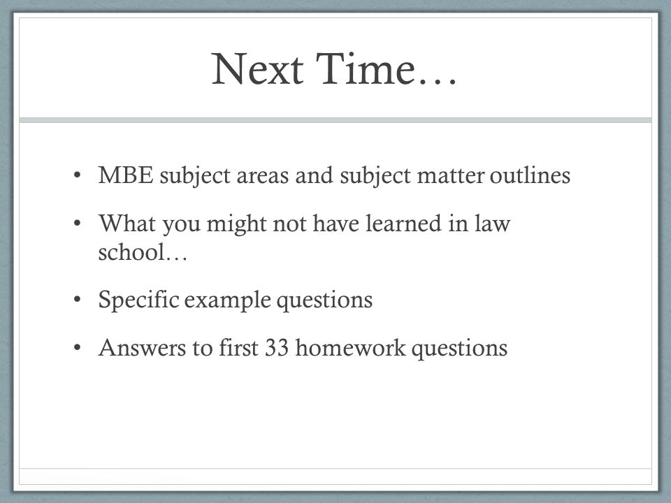 Next Time… MBE subject areas and subject matter outlines