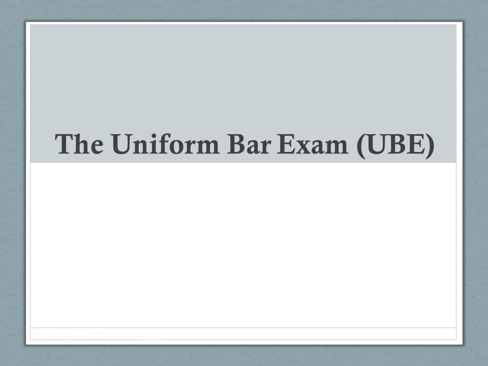 The Uniform Bar Exam (UBE)