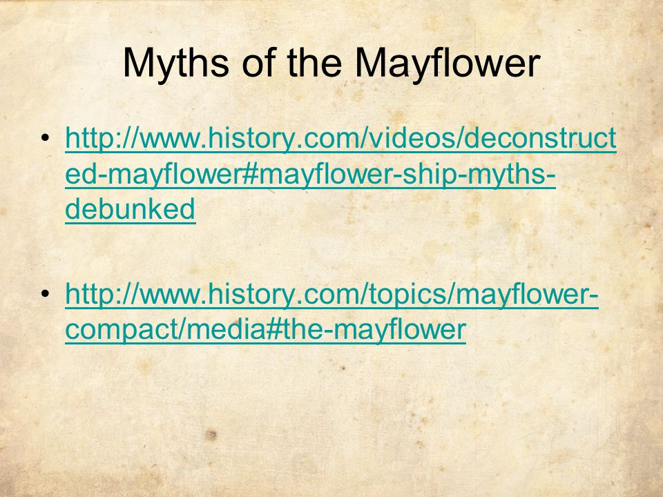 Myths of the Mayflower http://www.history.com/videos/deconstructed-mayflower#mayflower-ship-myths-debunked.
