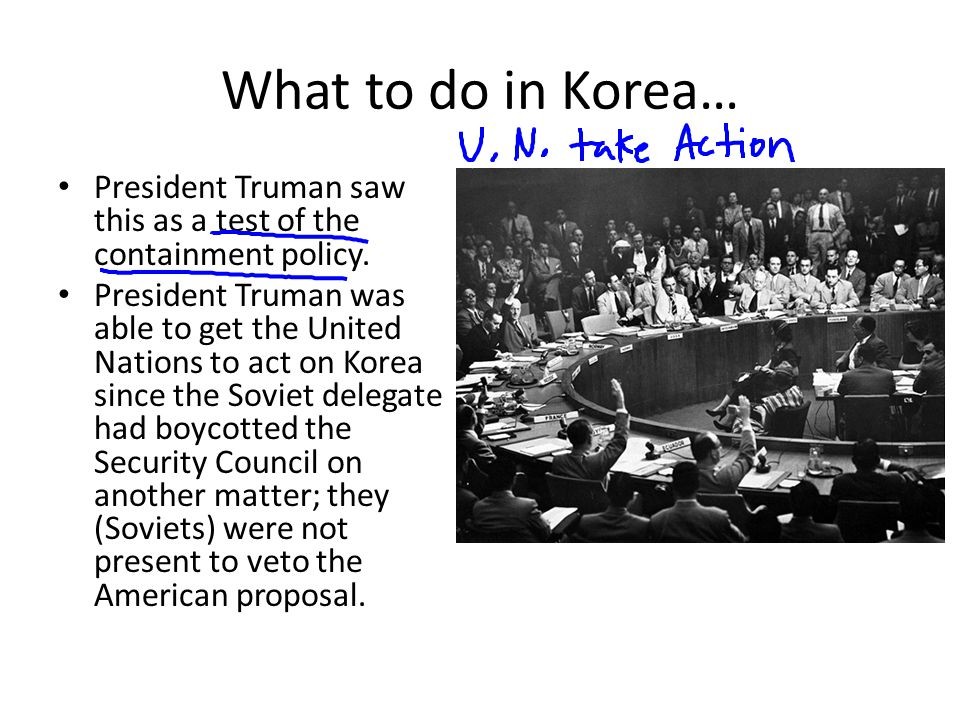 What to do in Korea… President Truman saw this as a test of the containment policy.