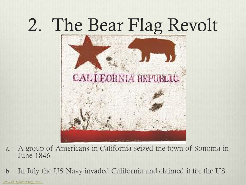 2. The Bear Flag Revolt A group of Americans in California seized the town of Sonoma in June 1846.