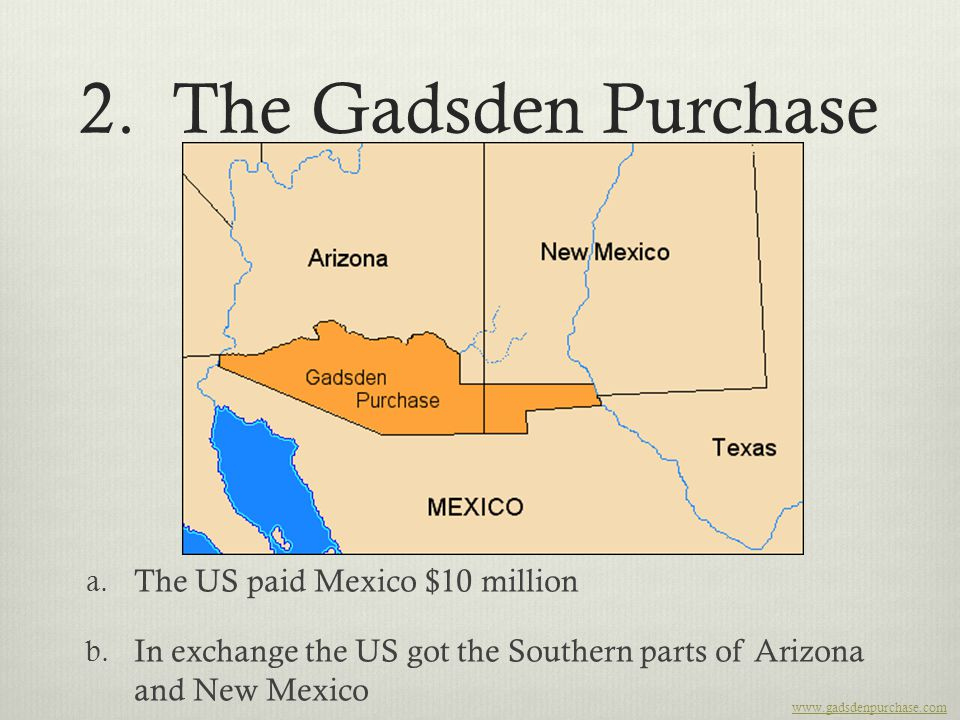 2. The Gadsden Purchase The US paid Mexico $10 million