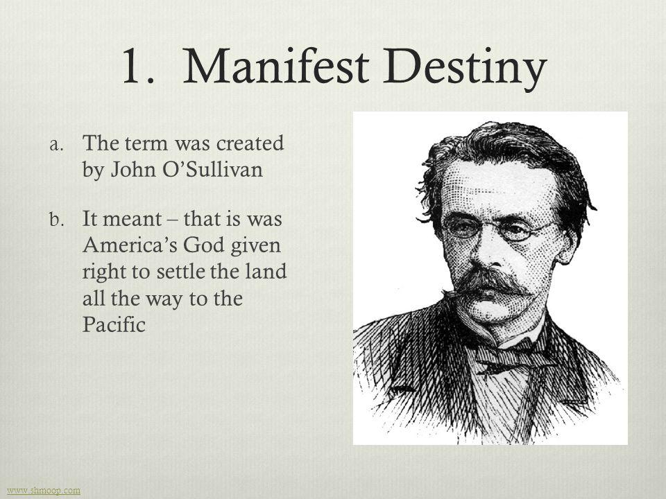 1. Manifest Destiny The term was created by John O'Sullivan