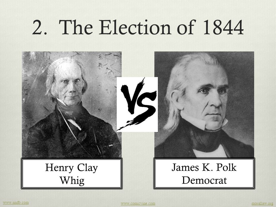 2. The Election of 1844 Henry Clay James K. Polk Whig Democrat