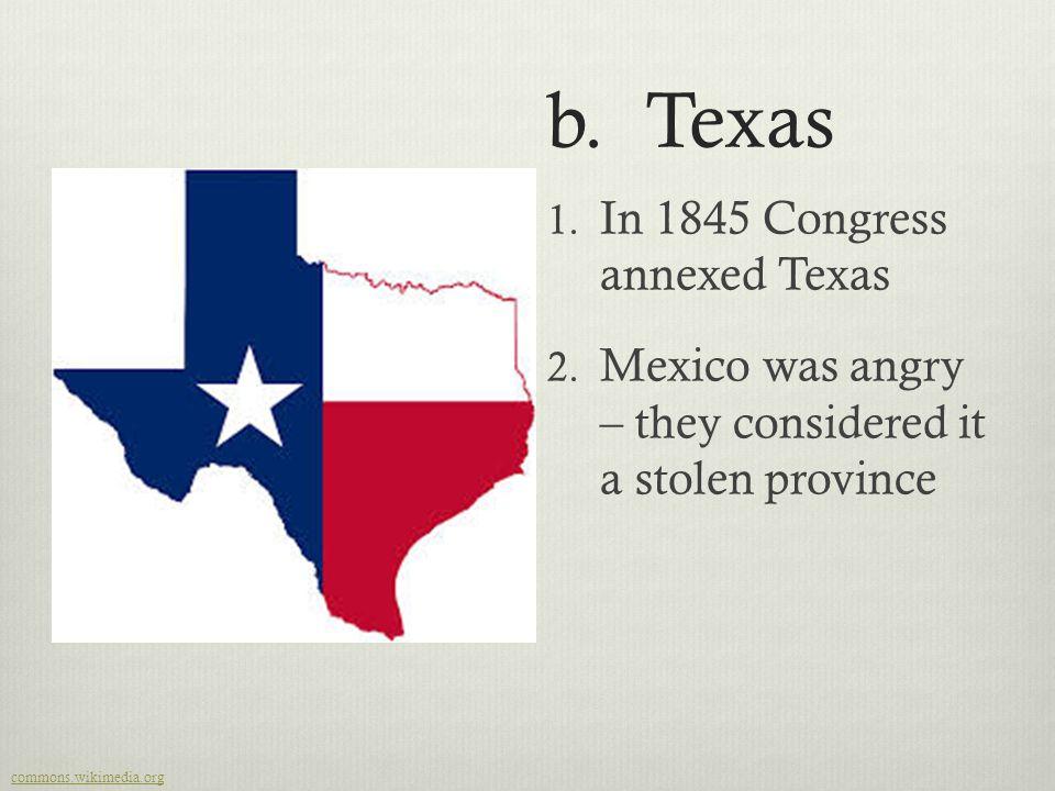 b. Texas In 1845 Congress annexed Texas