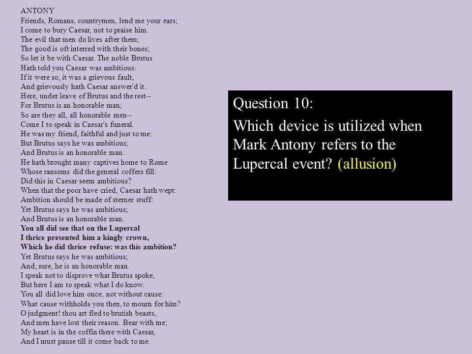 Question 10: Which device is utilized when Mark Antony refers to the Lupercal event (allusion)
