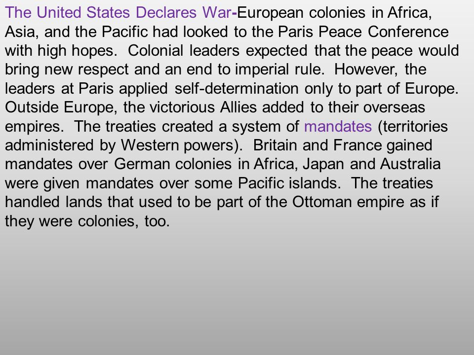 The United States Declares War-European colonies in Africa, Asia, and the Pacific had looked to the Paris Peace Conference with high hopes.