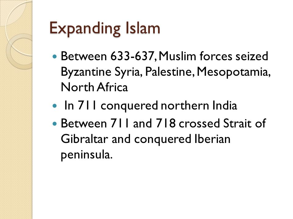 Expanding Islam Between 633-637, Muslim forces seized Byzantine Syria, Palestine, Mesopotamia, North Africa.