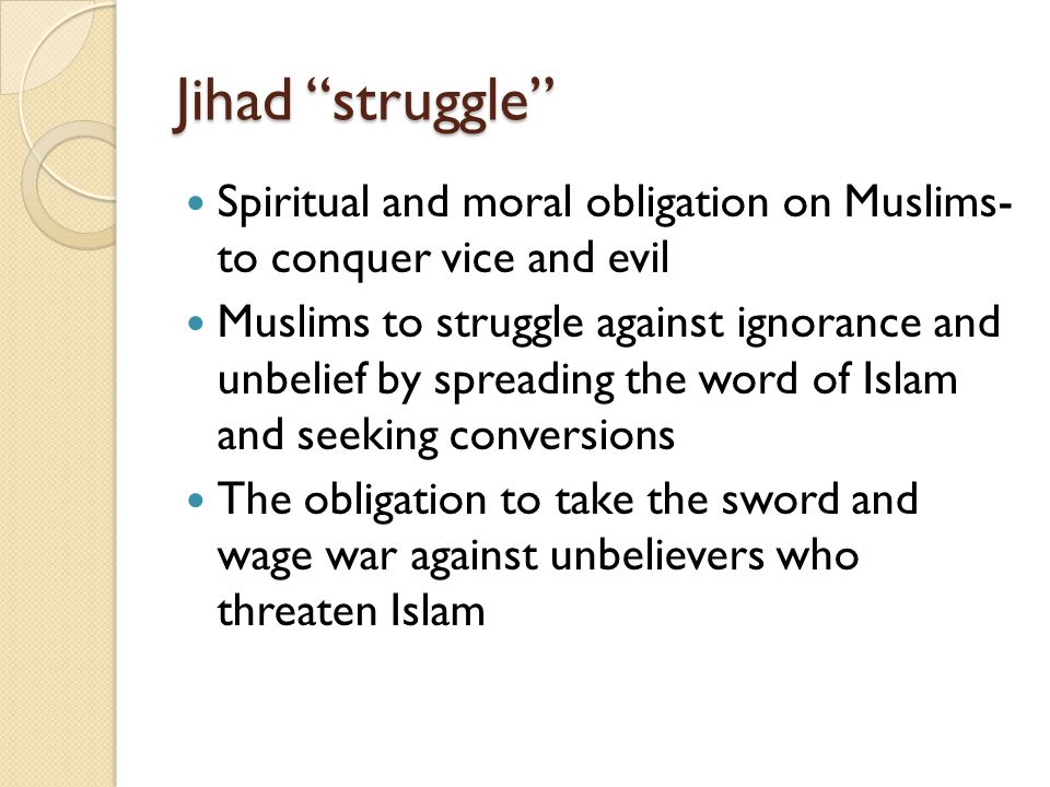 Jihad struggle Spiritual and moral obligation on Muslims- to conquer vice and evil.